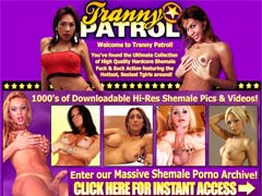 Tranny Patrol - The Ultimate Collection of HQ Shemale Pics & Videos